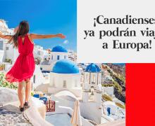 ¡Canadienses ya podrán viajar a Europa!